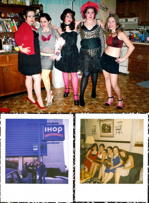 Emily, Liza, me, Jeanne, Carly. This was before our first midnight showing of The Rocky Horror Picture Show. When we got to the theater no one else was dressed up, but we didn't care, because we looked hot and Jeanne's fro was epic. Liza's 18th birthday breakfast at IHOP, and our second annual Fancy Night. —Katie