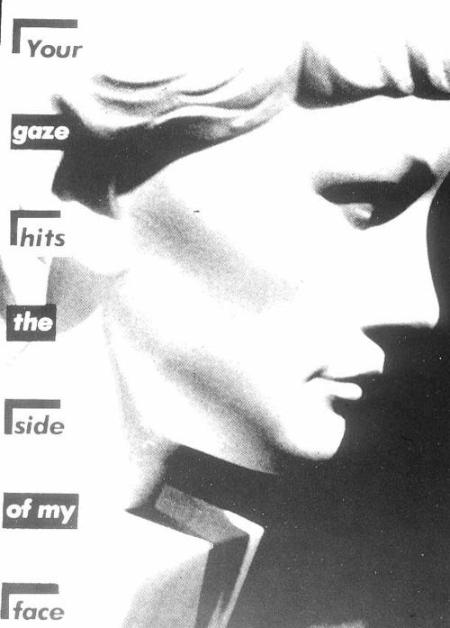 Your Gaze Hits the Side of My Face by Barbara Kruger.
