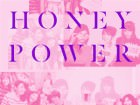 Why Can't I Be You: Honey Power