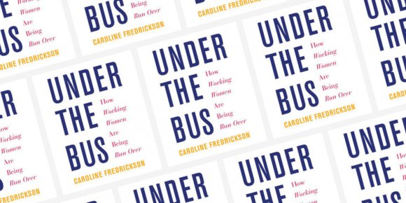 "Image of Caroline Fredrickson's book ""Under the Bus: How Working Women Are Being Run Over"", via Elle magazine."